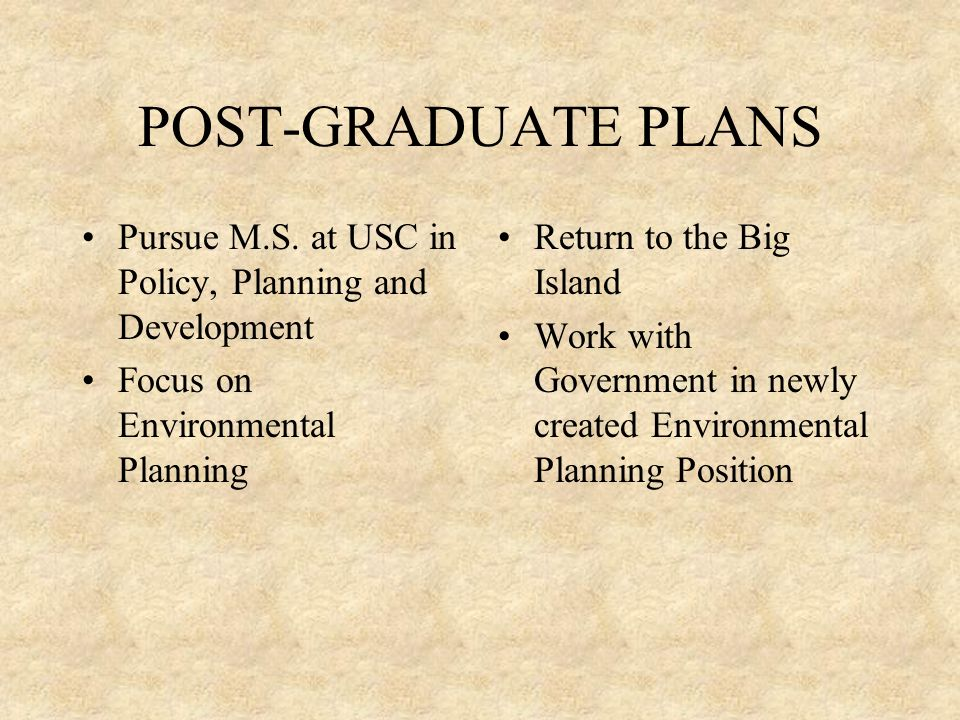 POST-GRADUATE PLANS Pursue M.S.