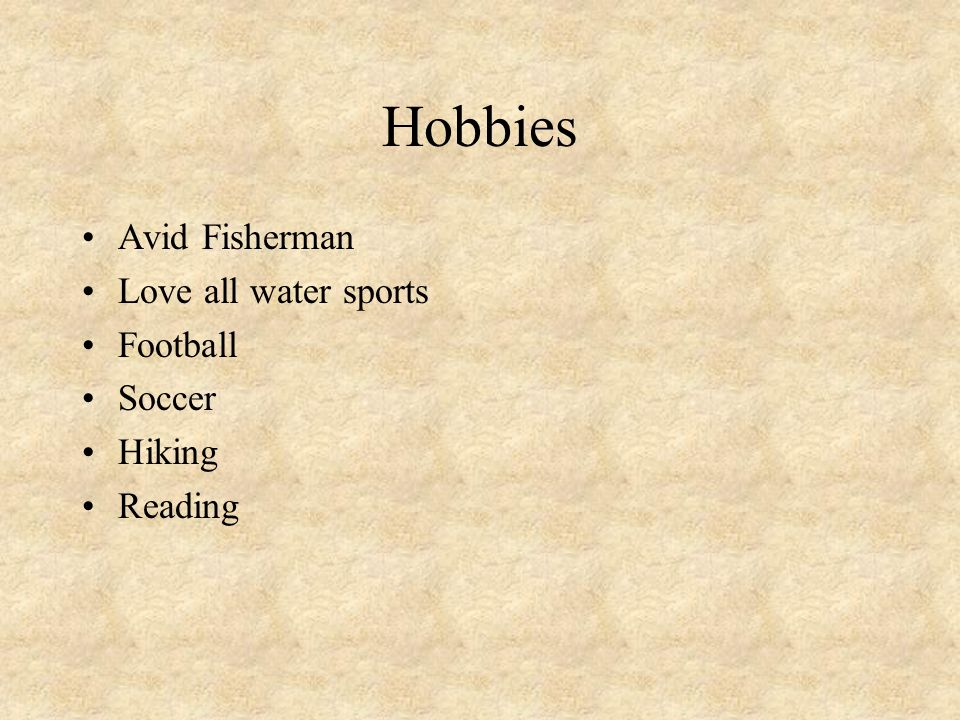 Hobbies Avid Fisherman Love all water sports Football Soccer Hiking Reading