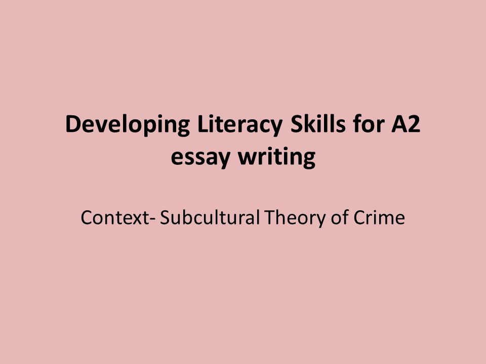 developing literacy skills for a essay writing context  1 developing literacy skills for a2 essay writing context subcultural theory of crime