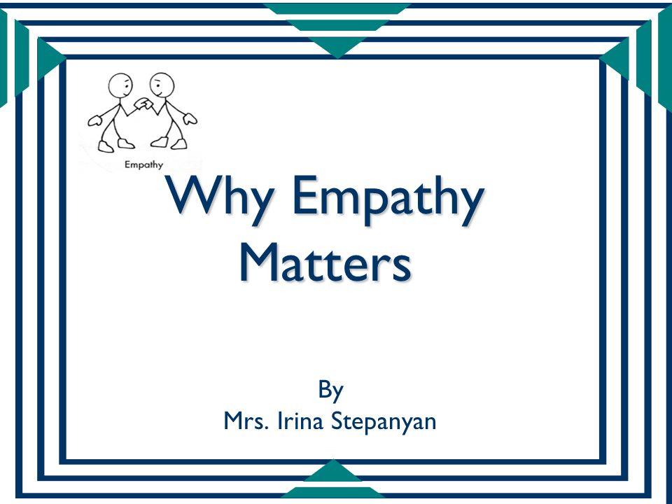 Why Empathy Matters By Mrs. Irina Stepanyan