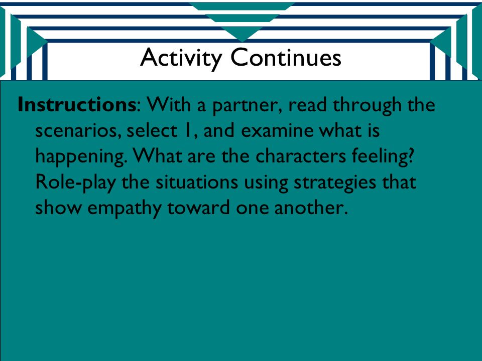 Activity Continues Instructions: With a partner, read through the scenarios, select 1, and examine what is happening.