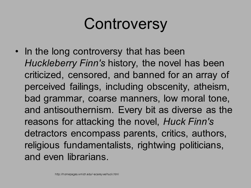 an analysis of the controversy of huckleberry finn The adventures of huckleberry finn has provoked controversy and invited censorship over its one hundred year history where once its detractors criticized its themes of violence and rebellion and protested the moral laxity in the language and characters of the novel, in the twentieth century the controversy has evolved into an issue of race.