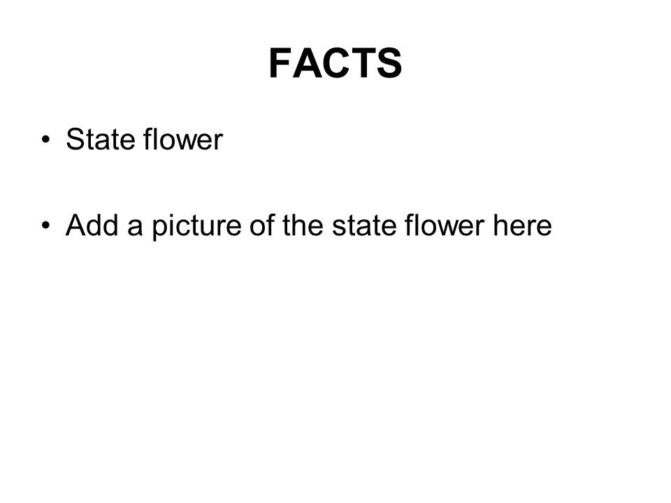 FACTS State flower Add a picture of the state flower here