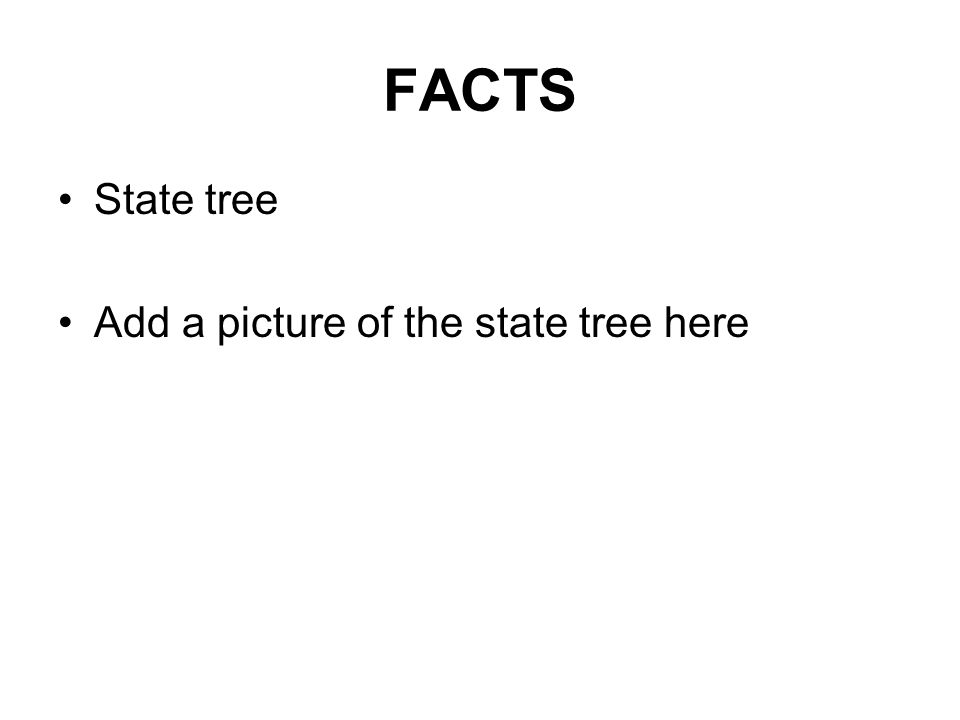 FACTS State tree Add a picture of the state tree here