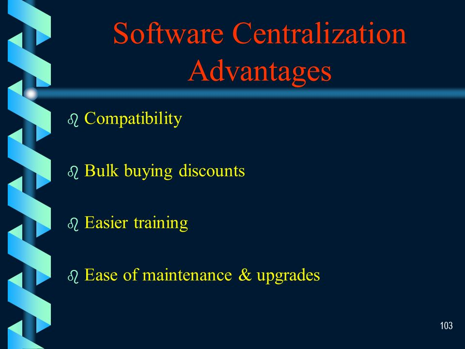 102 Hardware Decentralization Advantages b Less chance of total breakdown b Users get personalized equipment b Micros are cheaper than mainframes