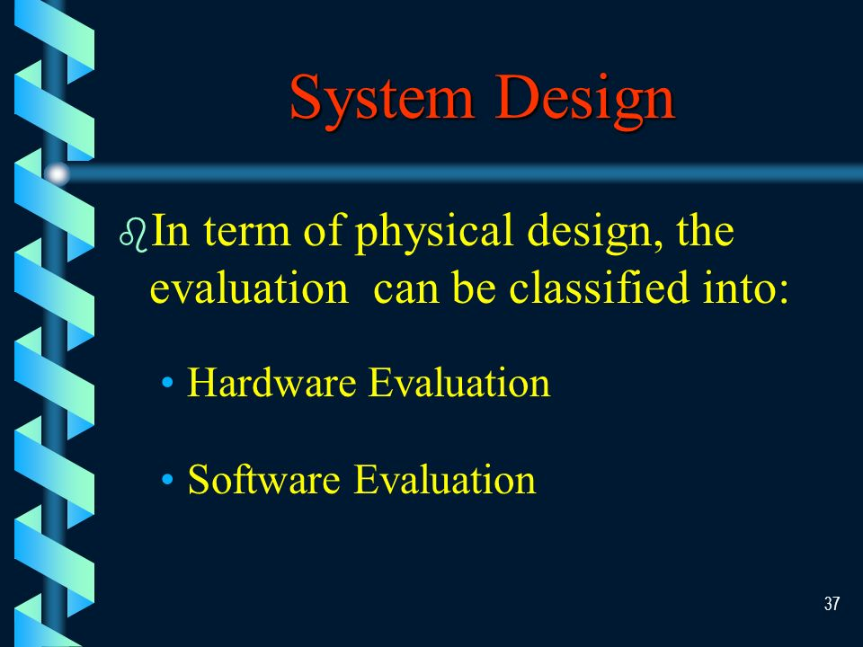 36 Structured Walkthrough b A structured walkthrough is a review process where the objective is to reveal: problemsproblems inaccuraciesinaccuracies ambiguitiesambiguities omissions in the system design before the program code is finalizedomissions in the system design before the program code is finalized