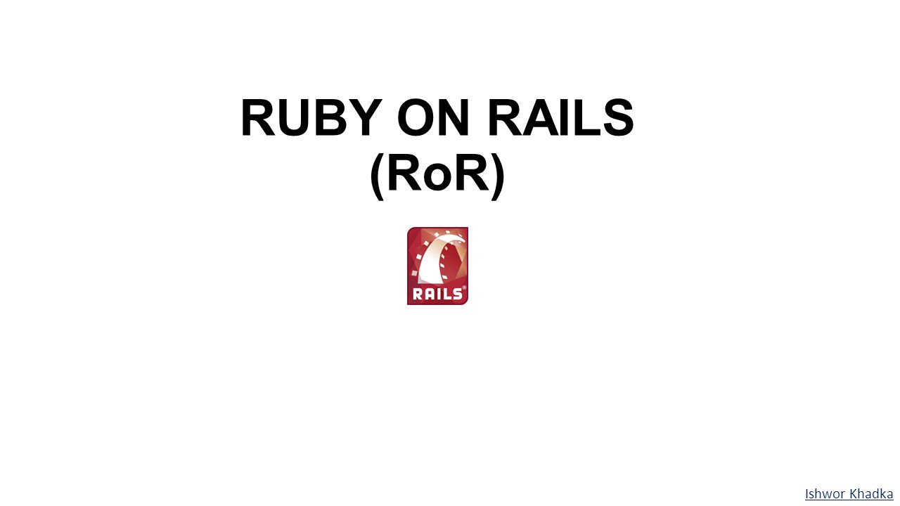 Ruby on rails ror ishwor khadka why ruby on rails ppt download 1 ruby on rails ror ishwor khadka baditri Images