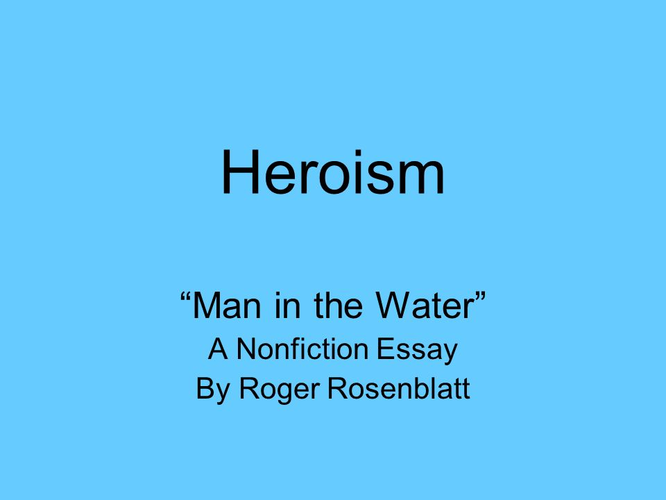 "heroism ""man in the water"" a nonfiction essay by roger rosenblatt  1 heroism ""man in the water"" a nonfiction essay by roger rosenblatt"