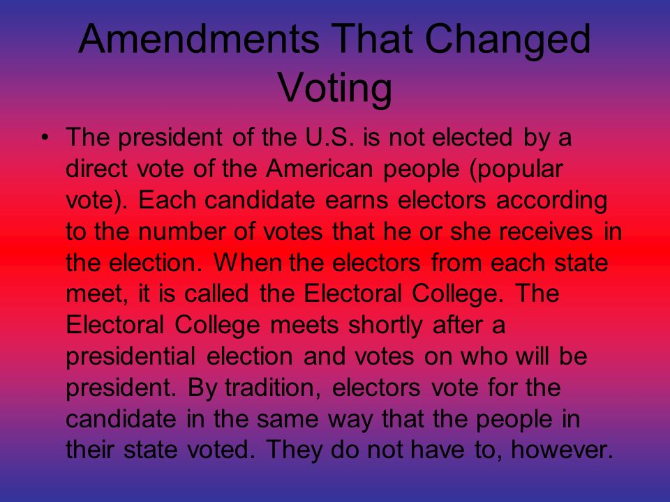 Amendments That Changed Voting The president of the U.S.