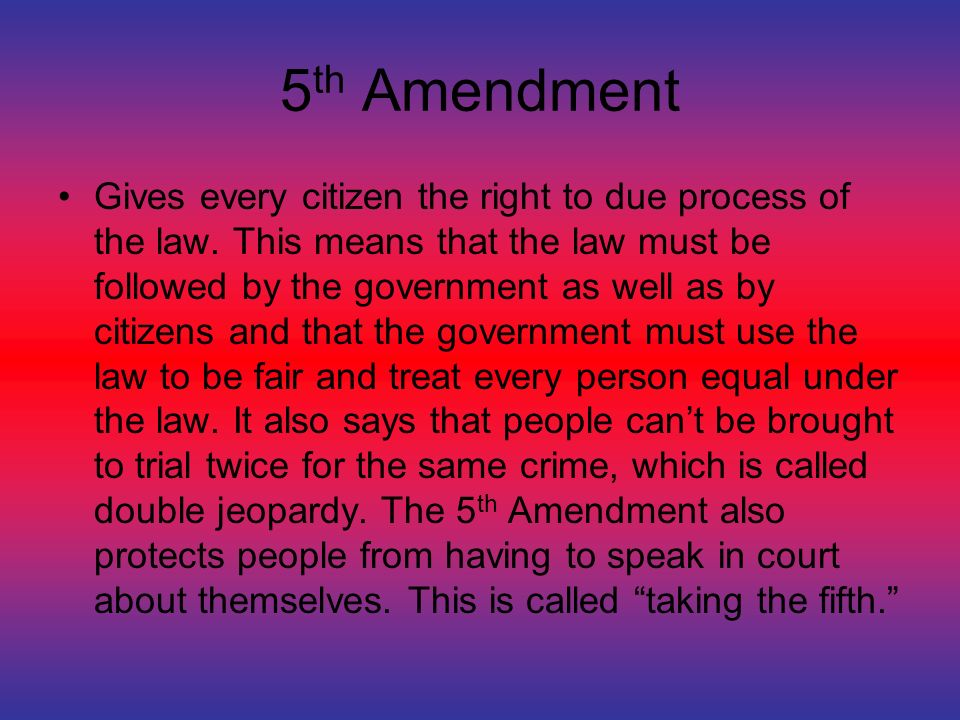 5 th Amendment Gives every citizen the right to due process of the law.