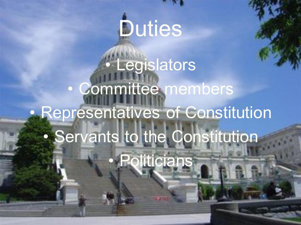 Duties Legislators Committee members Representatives of Constitution Servants to the Constitution Politicians