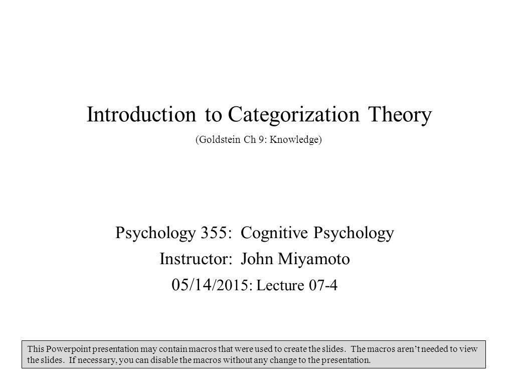 introduction to categorization theory goldstein ch knowledge 1 introduction to categorization theory goldstein ch 9 knowledge psychology 355 cognitive psychology instructor john miyamoto 05 14 2015 lecture 07 4