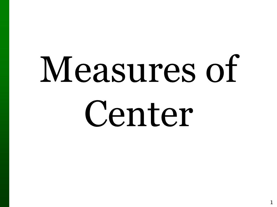 1 Measures of Center. 2 Measure of Center  Measure of Center the ...