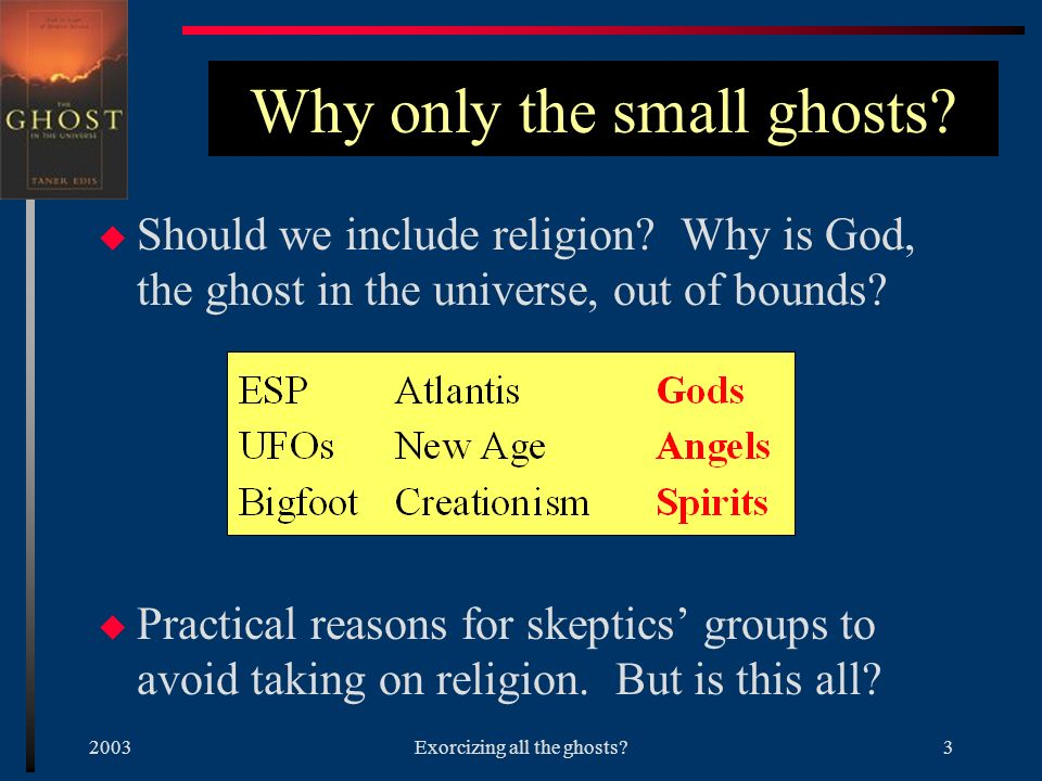 2003Exorcizing all the ghosts 3 Why only the small ghosts.