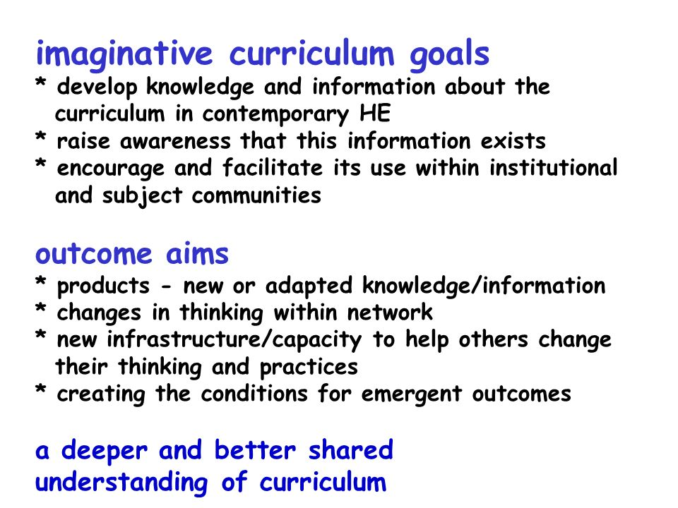 imaginative curriculum goals * develop knowledge and information about the curriculum in contemporary HE * raise awareness that this information exist