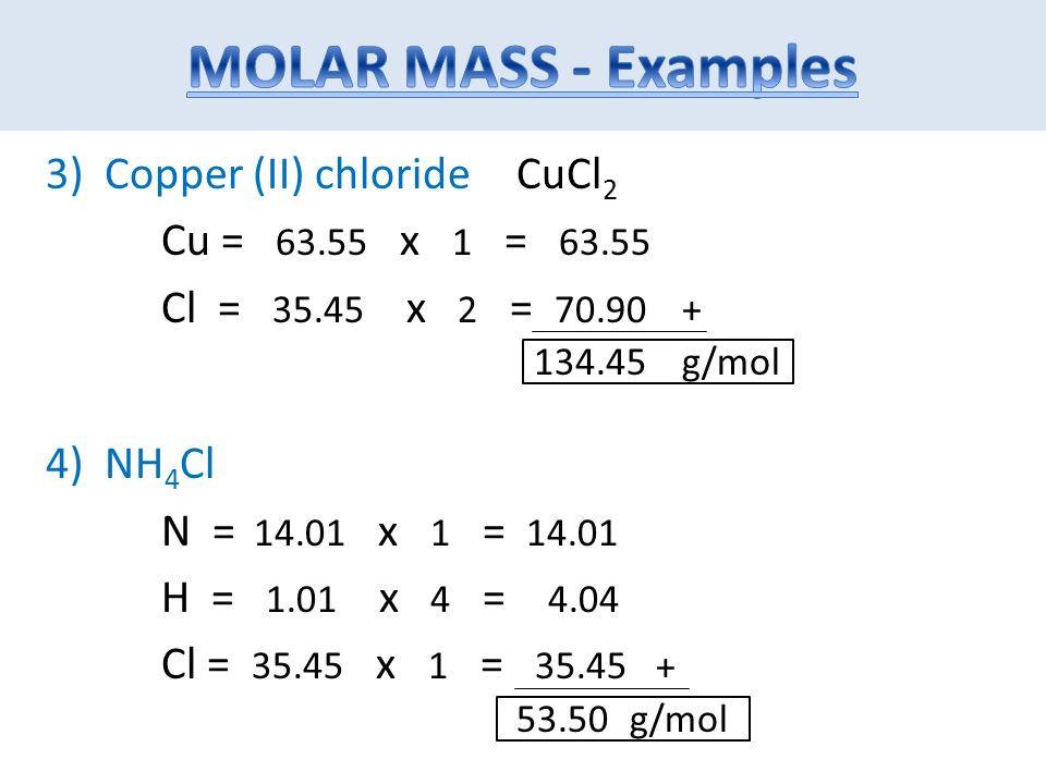 Molar mass percent composition the mass of 1 mole of an element 5 3 copper ii chloride cu 6355 x 1 6355 cl 3545 x 2 7090 4 nh 4 cl n 1401 x 1 1401 h 101 x 4 404 cl 3545 x 1 3545 gmol urtaz Gallery