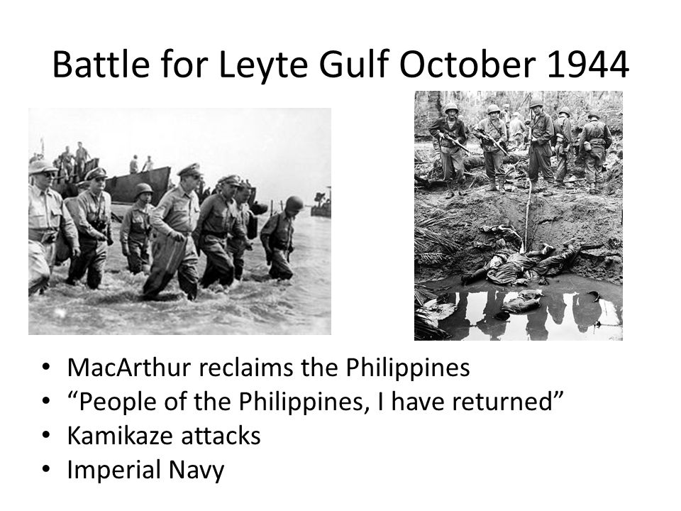 Battle for Leyte Gulf October 1944 MacArthur reclaims the Philippines People of the Philippines, I have returned Kamikaze attacks Imperial Navy