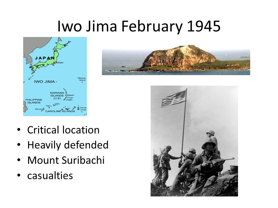 Iwo Jima February 1945 Critical location Heavily defended Mount Suribachi casualties