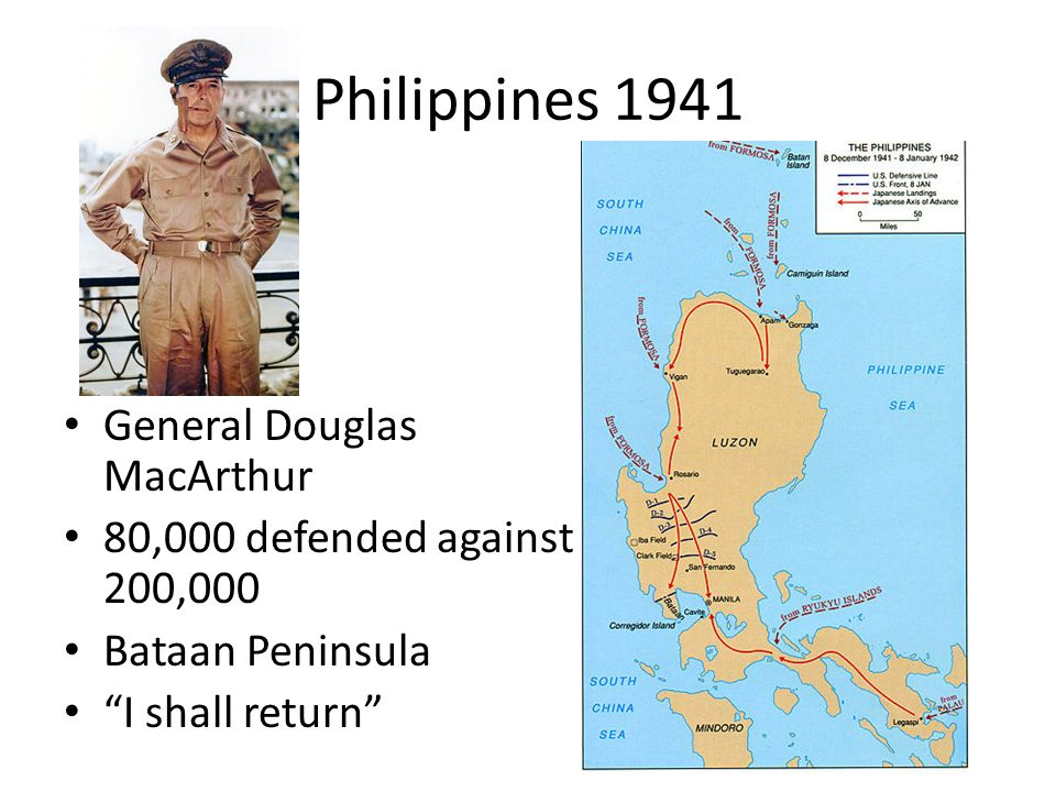 Philippines 1941 General Douglas MacArthur 80,000 defended against 200,000 Bataan Peninsula I shall return
