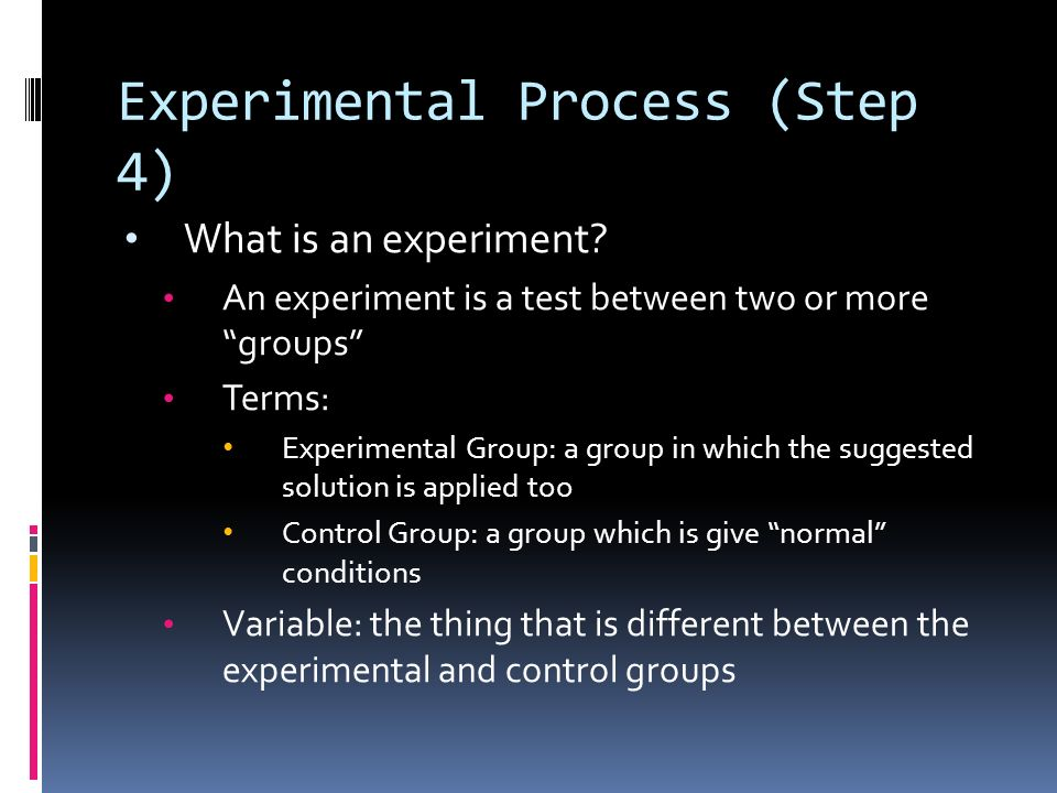 Steps of the Scientific Method 4. Experiment: Develop and follow a procedure.
