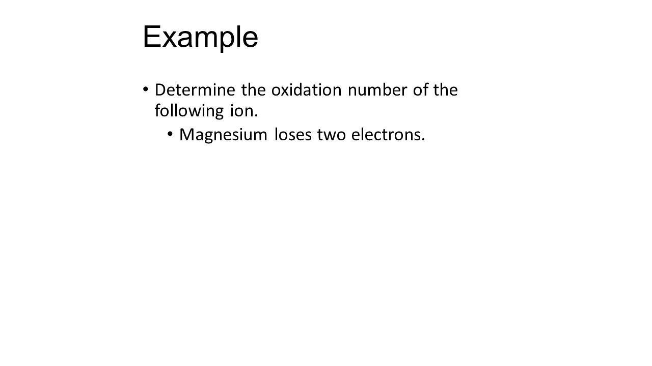 Examples ions and atomic symbol notation example determine the 3 example determine the oxidation number of the following ion magnesium loses two electrons biocorpaavc