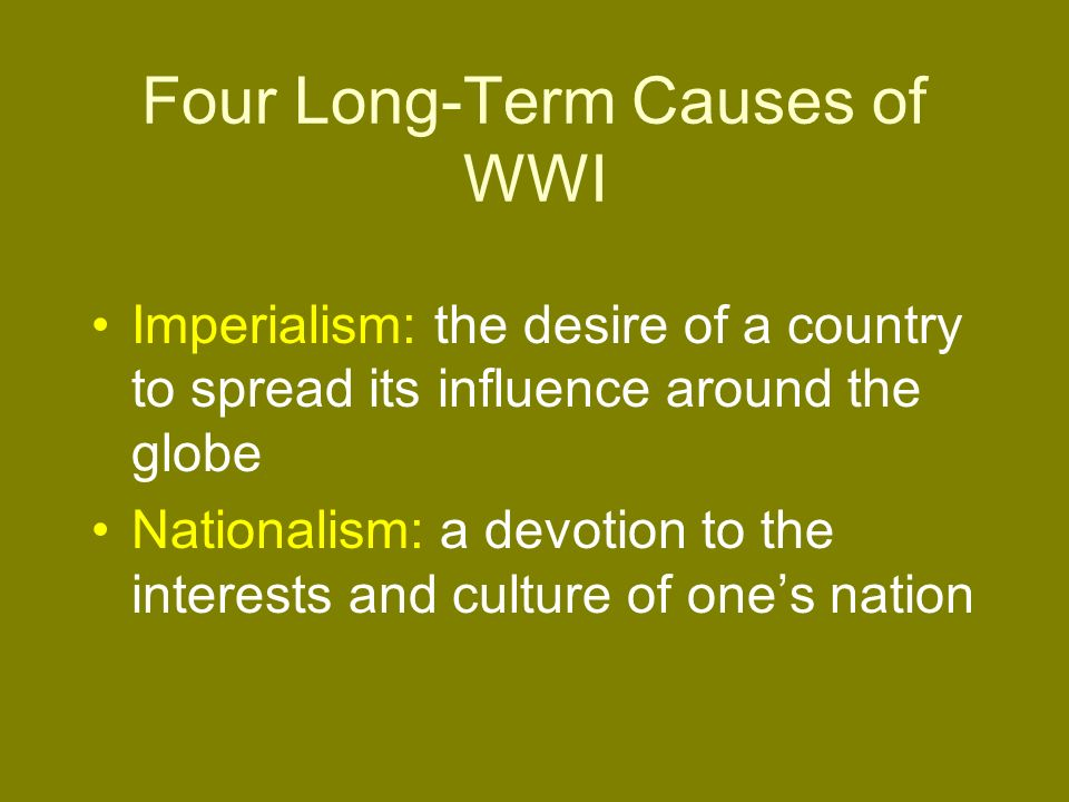 World War I. Four Long-Term Causes of WWI Militarism: the policy ...
