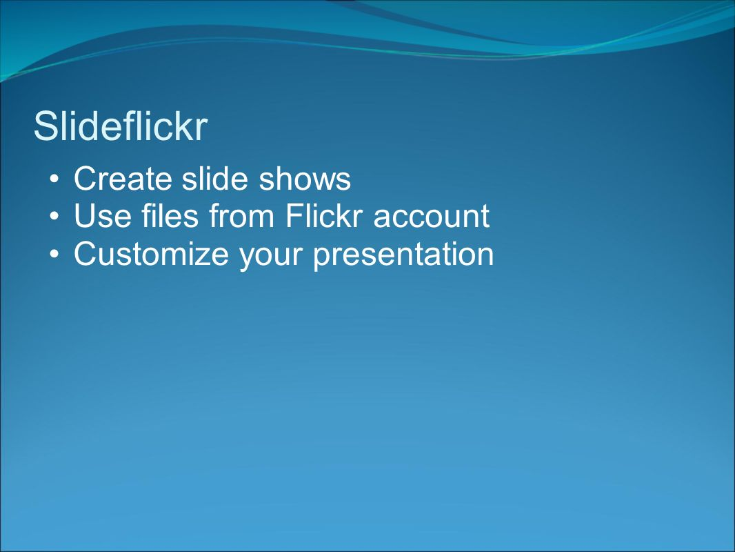 Slideflickr Create slide shows Use files from Flickr account Customize your presentation