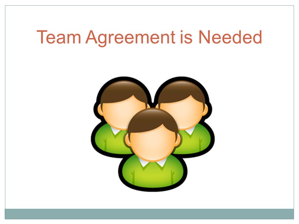 Team Agreement is Needed