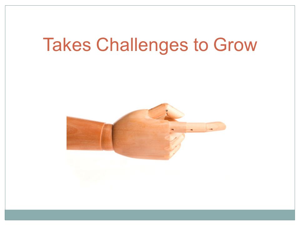 Takes Challenges to Grow