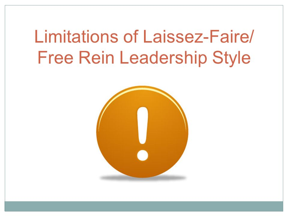 Limitations of Laissez-Faire/ Free Rein Leadership Style