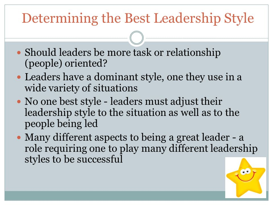 Determining the Best Leadership Style Should leaders be more task or relationship (people) oriented.