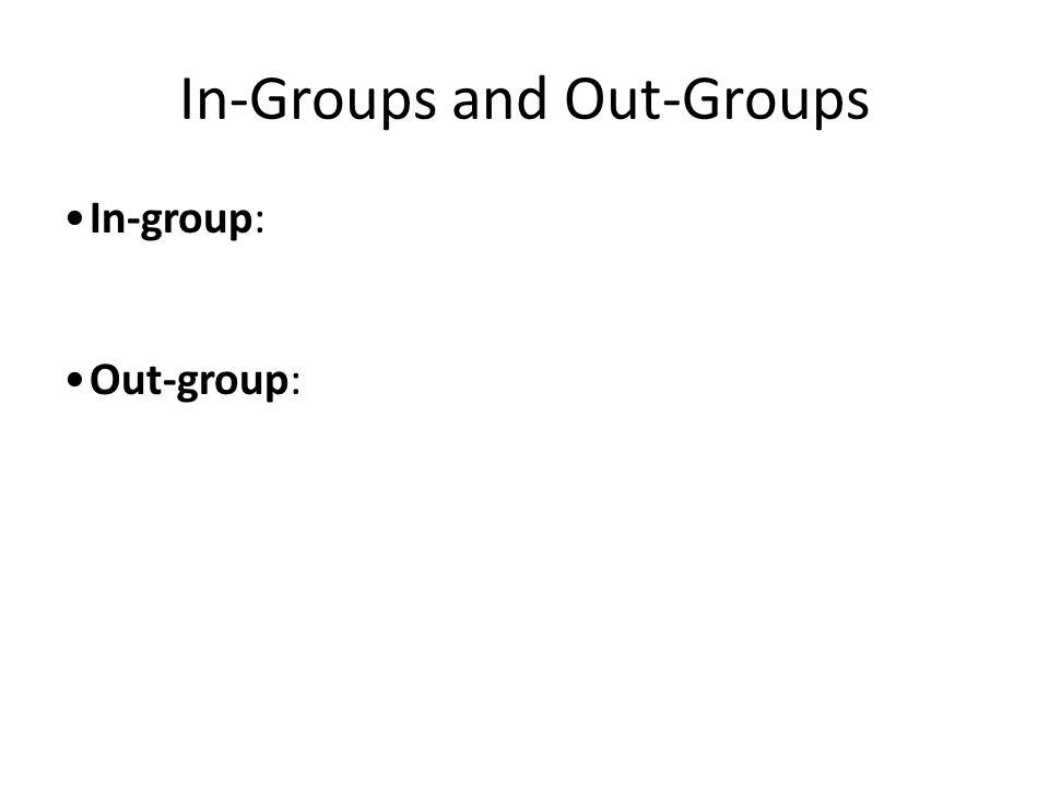 In-Groups and Out-Groups In-group: Out-group: