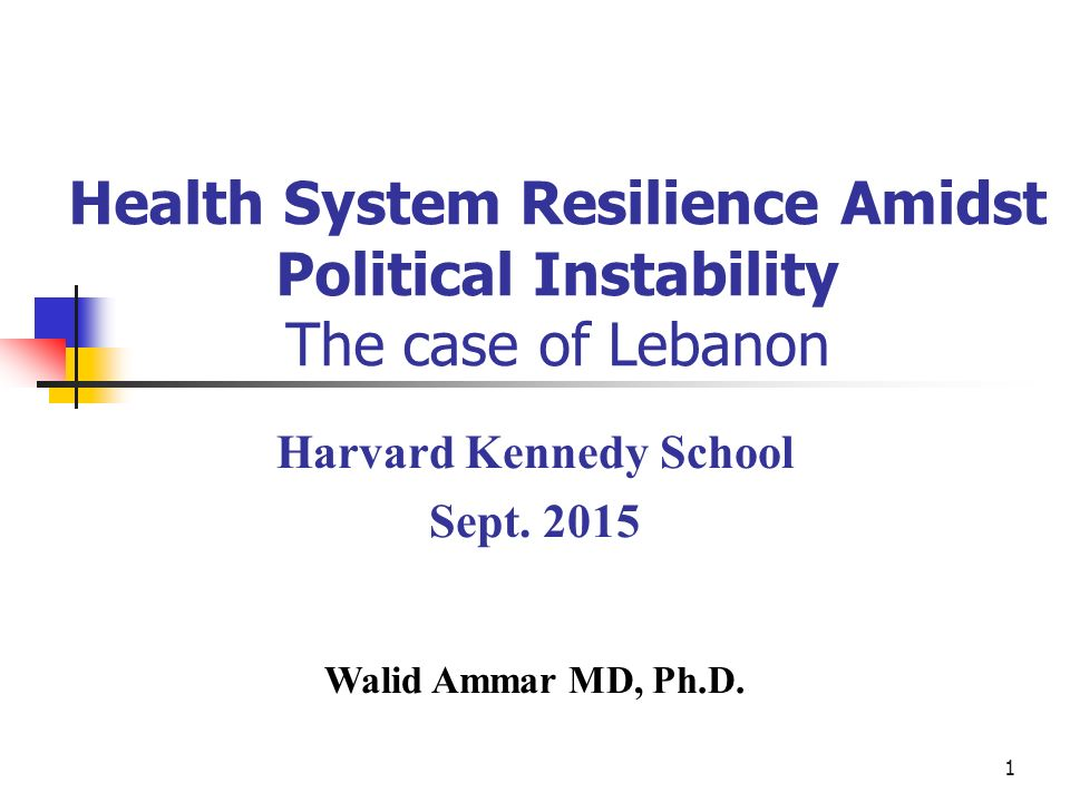 1 Health System Resilience Amidst Political Instability The case of Lebanon Harvard Kennedy School Sept.