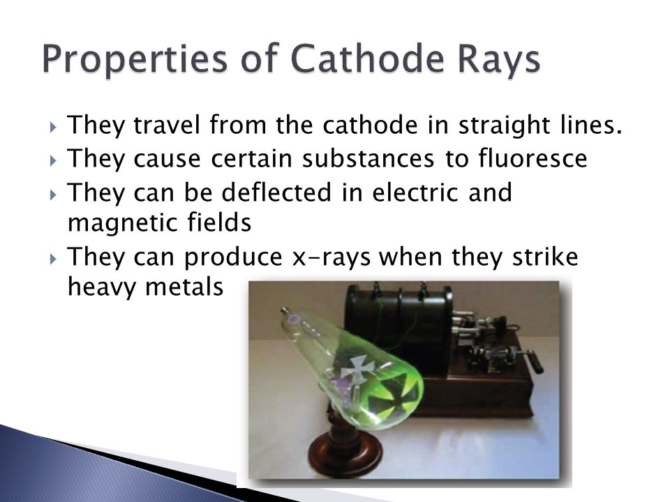  They travel from the cathode in straight lines.