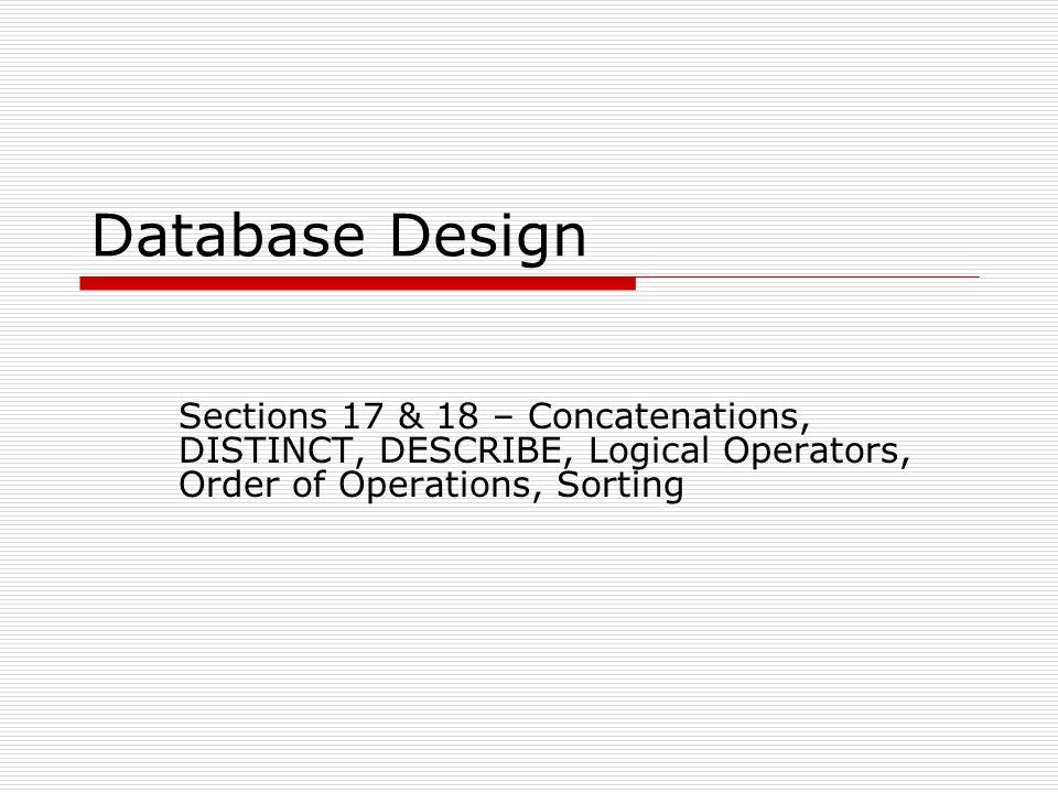 1 database design sections 17 18 concatenations distinct describe logical operators order of operations sorting - Order Database Design