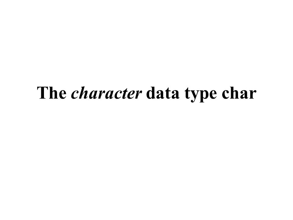 The character data type char