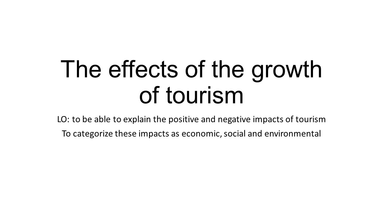 an examination of the effects of tourism on mountain environments Environmental effects in addition, we explain environmental impacts of tourism on global scale, industrial in mountain areas.