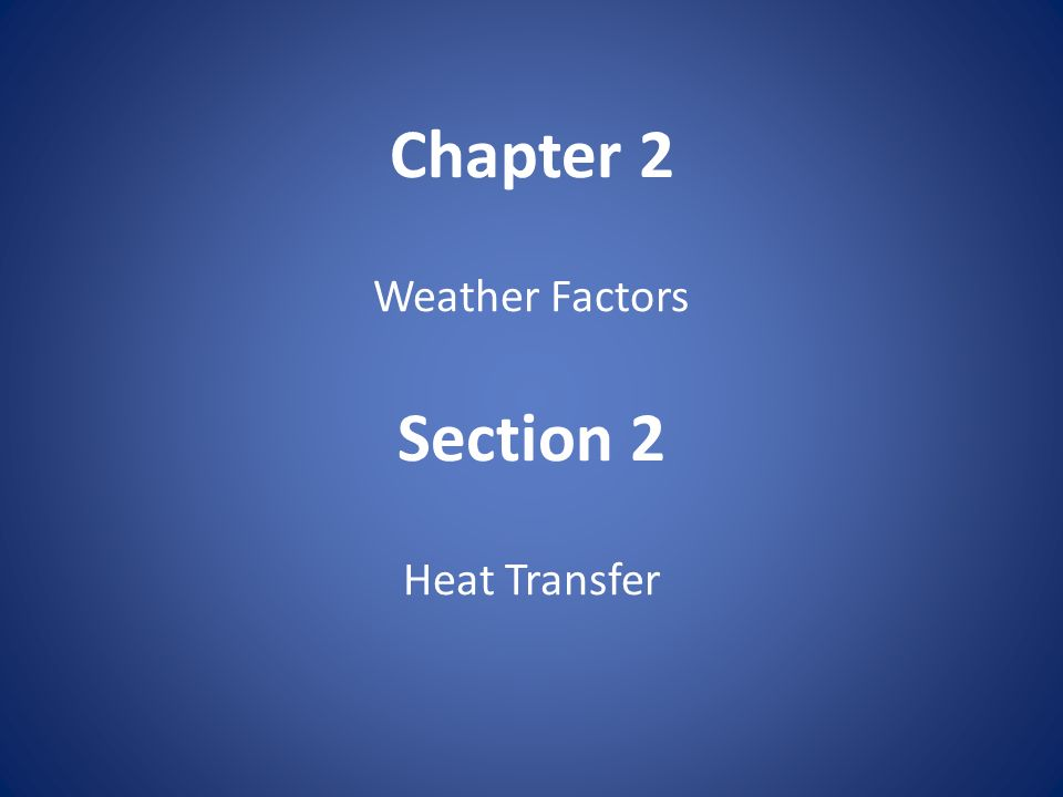 Chapter 2 Weather Factors Section 2 Heat Transfer