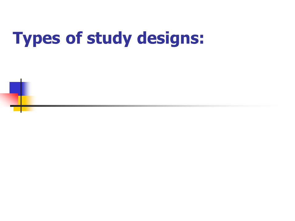 Types of study designs: