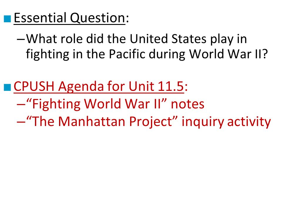 ■ Essential Question: – What role did the United States play in fighting in the Pacific during World War II.