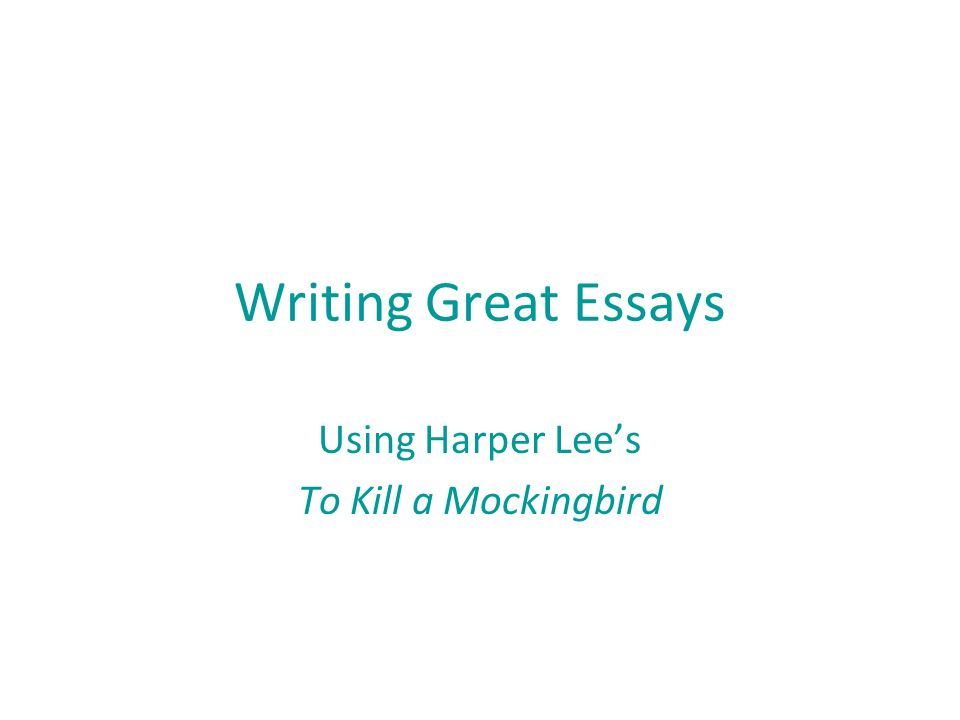writing great essays using harper lee s to kill a mockingbird  1 writing great essays using harper lee s to kill a mockingbird