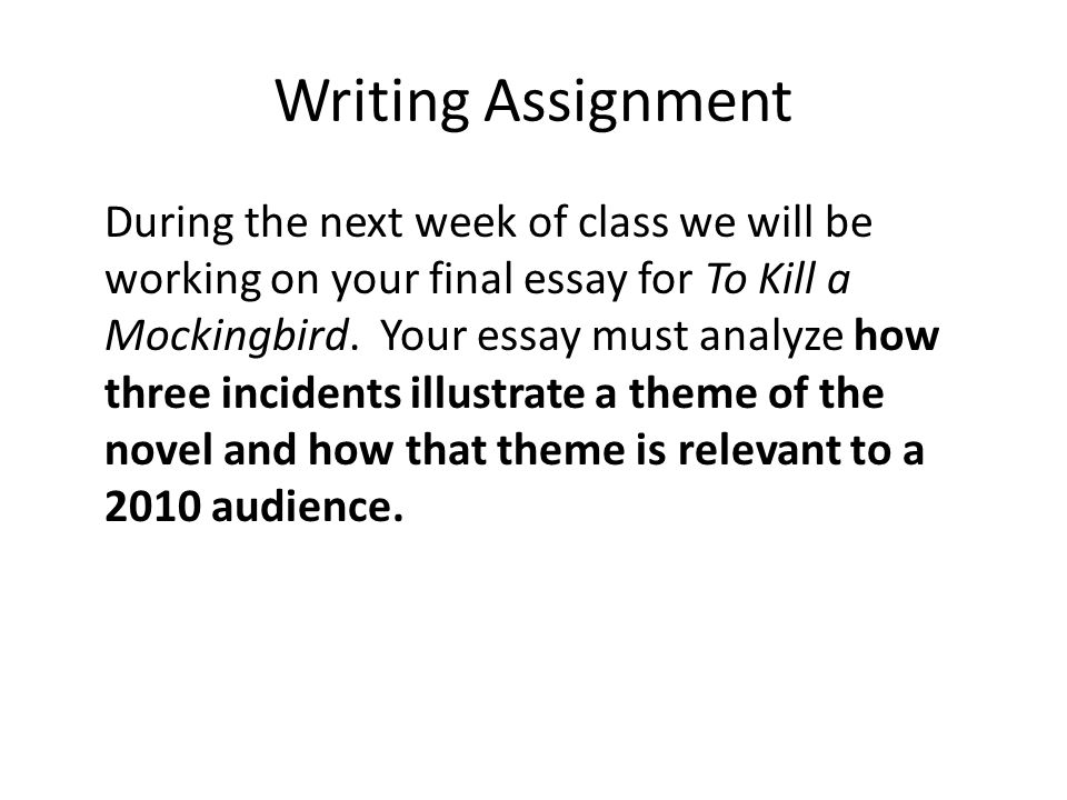 writing assignment to kill a mockingbird by harper lee ppt  writing assignment during the next week of class we will be working on your final essay