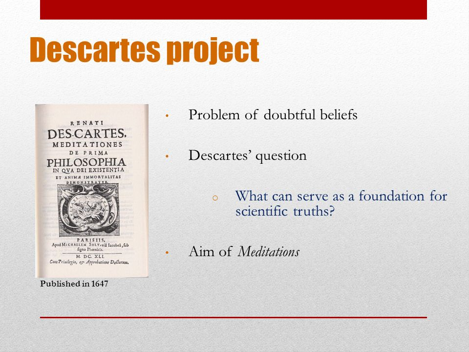 a description of the meditation concept of descartes Descartes' fourth meditation: the problem of error posted by beckyclay | february 11, 2011 at the beginning of his fourth meditation, descartes begins reflecting on the three main certainties that he has developed so far: 1) that god exists, 2) that god is not a deceiver, and 3) that god created him and is therefore responsible for all his.