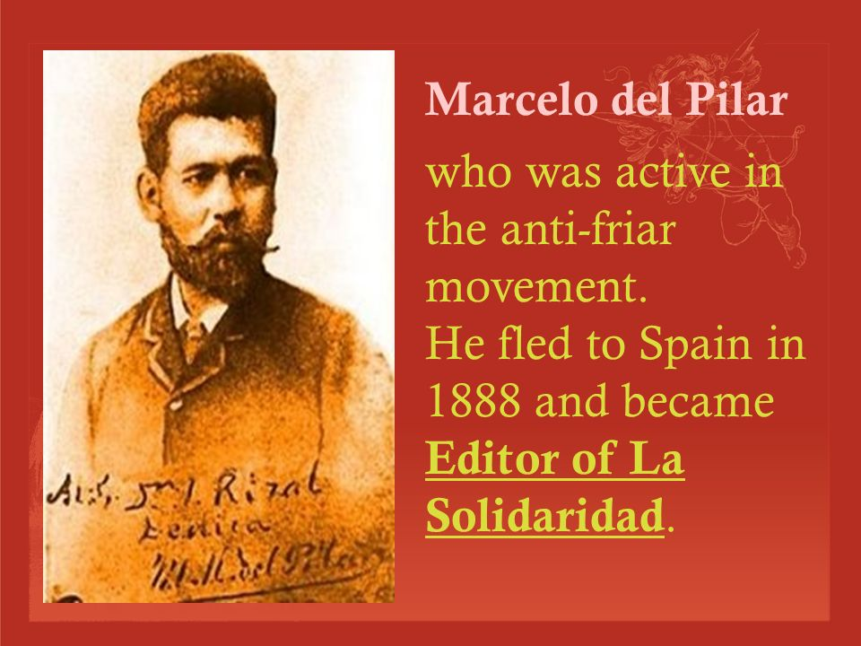 In1889 he started the newspaper, La Solidaridad (Solidarity), that circulated both in Spain and the Philippines and was the medium of the Propaganda Movement.