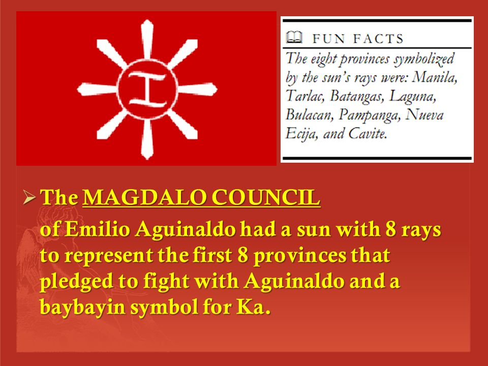  The MAGDIWANG COUNCIL of Andres Bonifacio had a sun with 16 rays and red background.