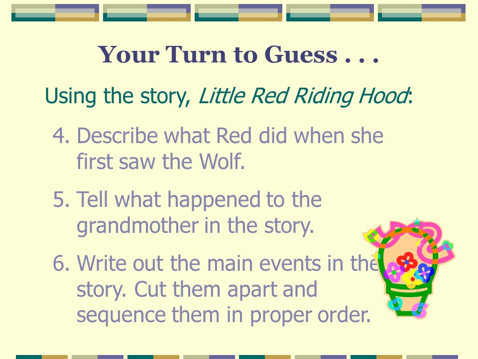 Your Turn to Guess... 4.Describe what Red did when she first saw the Wolf.