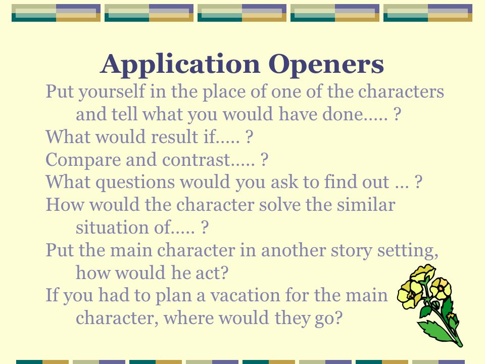 Put yourself in the place of one of the characters and tell what you would have done…..