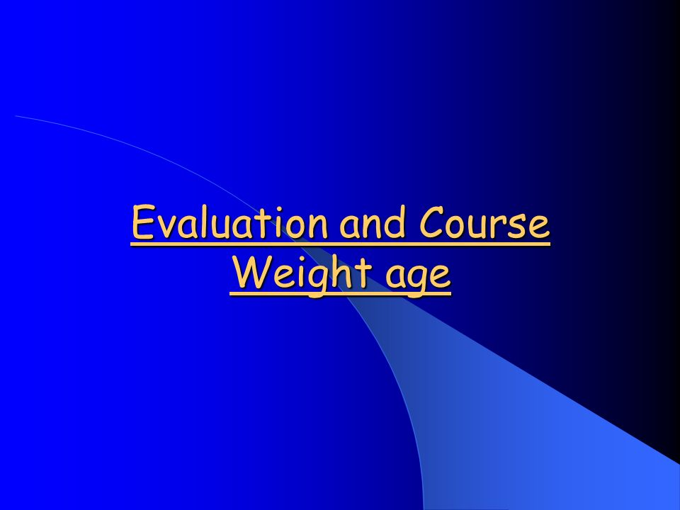 Evaluation and Course Weight age