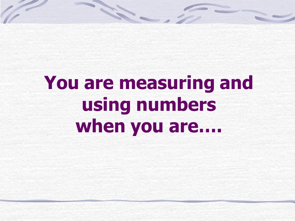 MEASURING AND USING NUMBERS