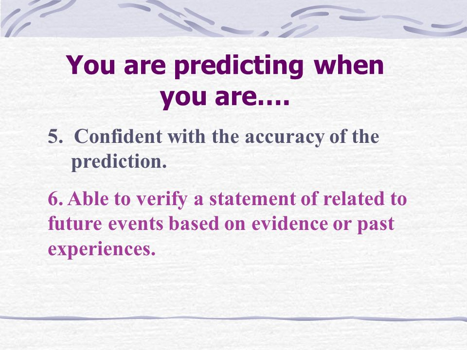 1.Using previous or present evidence to state incoming events.